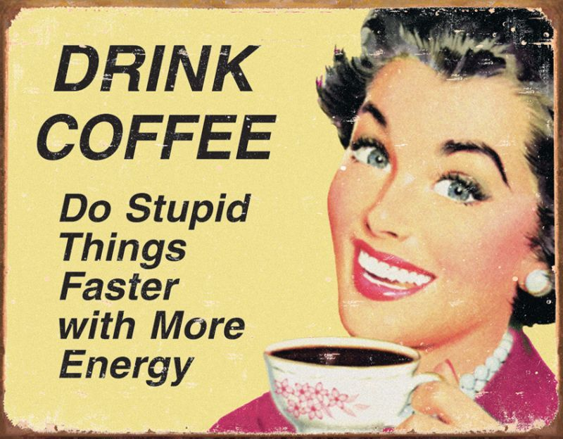 TIN SIGNS Retro plechová ceduľa Drink Coffee Do Stupid Things ..., (TSN1425)